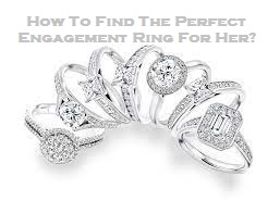 How To Find The Perfect Engagement Ring For Her?
